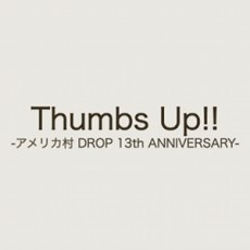 Thumbs Up!!<br />-アメリカ村 DROP 13th ANNIVERSARY-