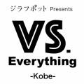 """ジラフポット Presents """"VS. Everything -神戸編-"""""""