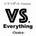 """ジラフポット Presents """"VS. Everything -大阪編-"""""""